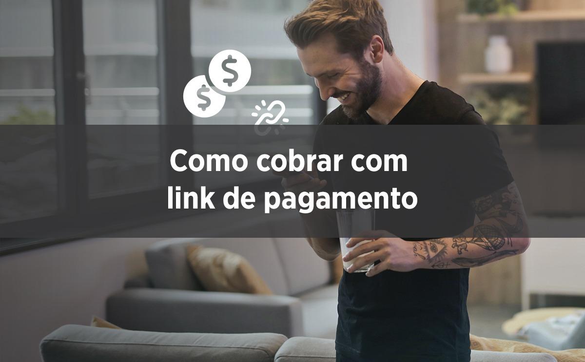 como-cobrar-clientes-com-link-de-pagamentos